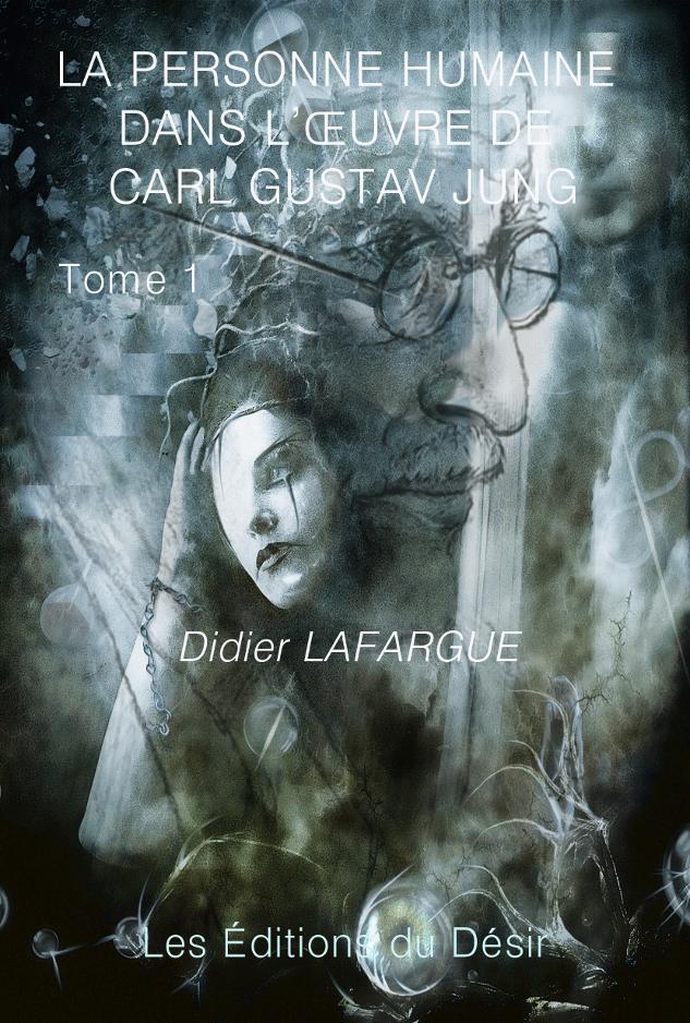 La personne humaine dans l'œuvre de C.G.Jung par Didier Lafargue